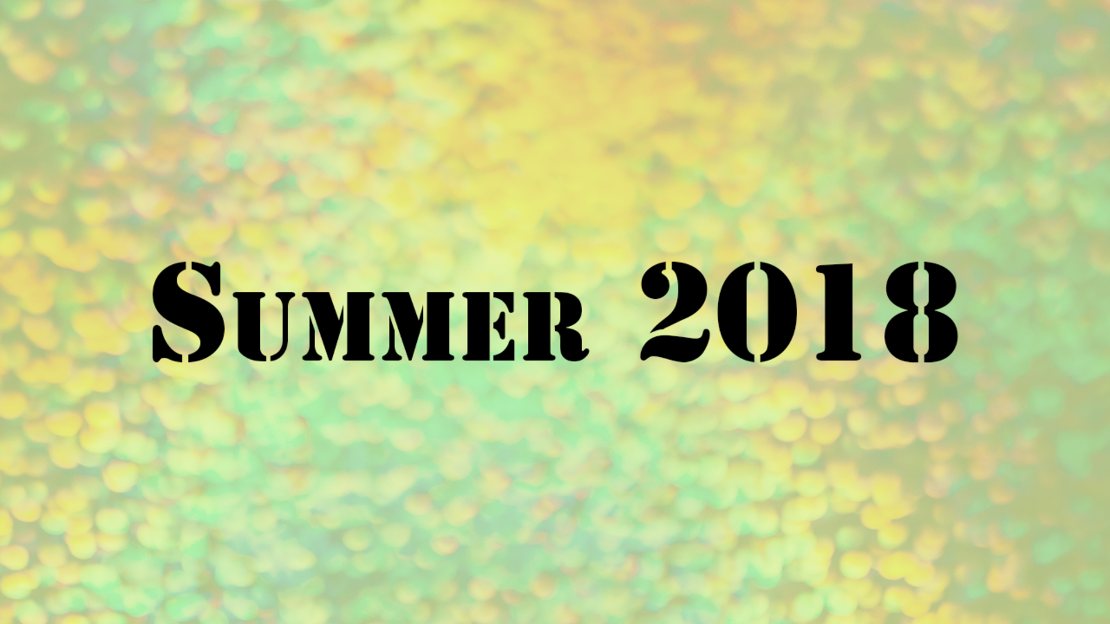 Recent Things and the Start of the Summer 2018